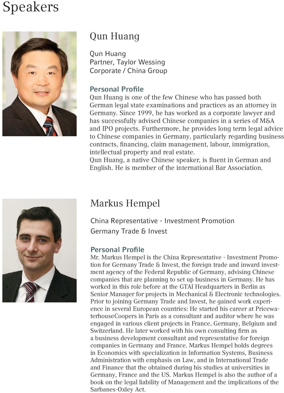 Furthermore, he provides long term legal advice to Chinese companies in Germany, particularly regarding business contracts, financing, claim management, labour, immigration, intellectual property and
