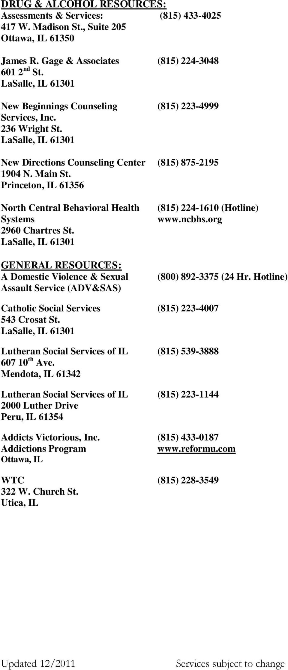 Princeton, IL 61356 North Central Behavioral Health Systems 2960 Chartres St. LaSalle, IL 61301 GENERAL RESOURCES: A Domestic Violence & Sexual Assault Service (ADV&SAS) (815) 224-1610 (Hotline) www.
