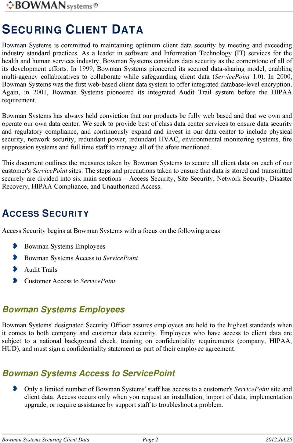 efforts. In 1999, Bowman Systems pioneered its secured data-sharing model, enabling multi-agency collaboratives to collaborate while safeguarding client data (ServicePoint 1.0).