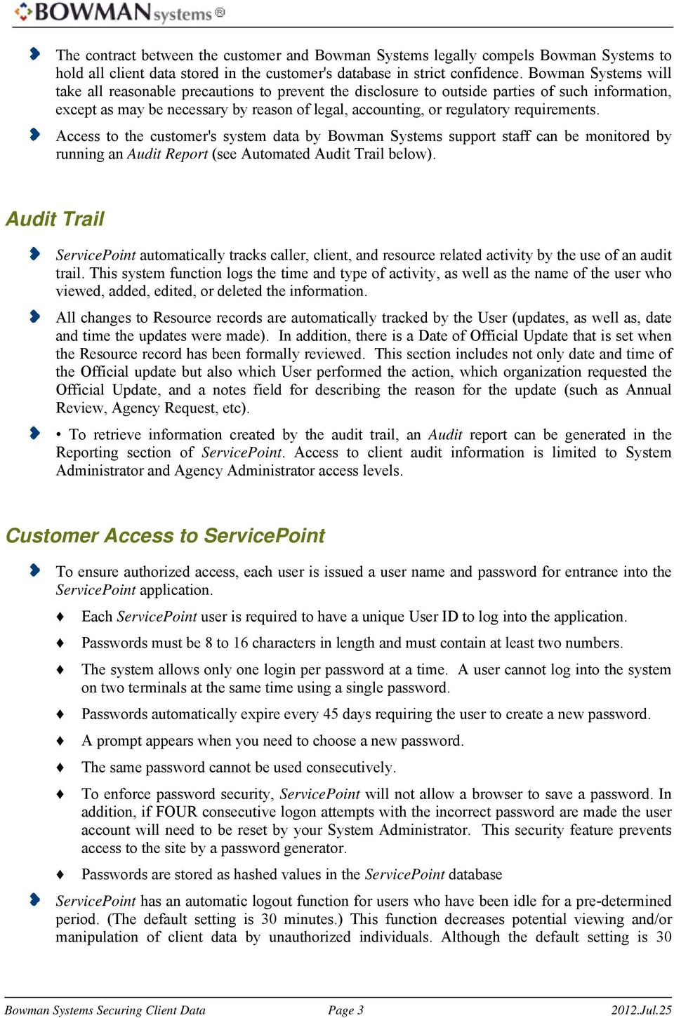 requirements. Access to the customer's system data by Bowman Systems support staff can be monitored by running an Audit Report (see Automated Audit Trail below).