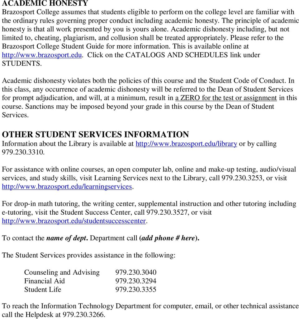 Academic dishonesty including, but not limited to, cheating, plagiarism, and collusion shall be treated appropriately. Please refer to the Brazosport College Student Guide for more information.