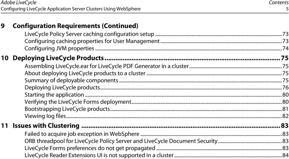 ..75 About deploying LiveCycle products to a cluster...75 Summary of deployable components...75 Deploying LiveCycle products...76 Starting the application...80 Verifying the LiveCycle Forms deployment.