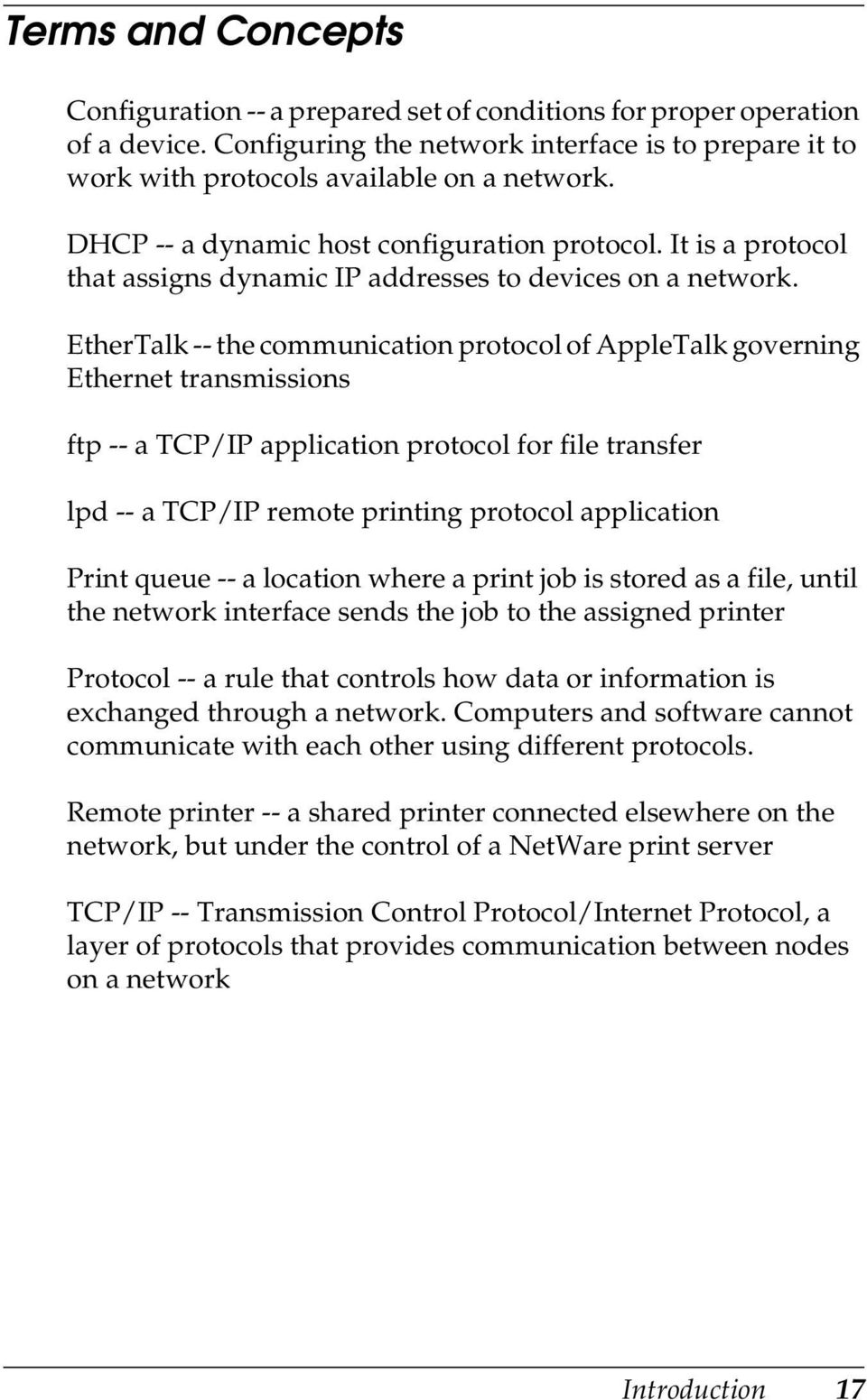 EtherTalk -- the communication protocol of AppleTalk governing Ethernet transmissions ftp -- a TCP/IP application protocol for file transfer lpd -- a TCP/IP remote printing protocol application Print