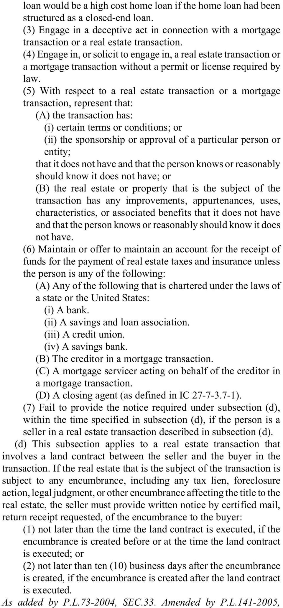 (5) With respect to a real estate transaction or a mortgage transaction, represent that: (A) the transaction has: (i) certain terms or conditions; or (ii) the sponsorship or approval of a particular