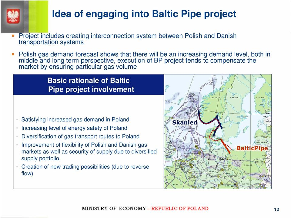 Baltic Pipe project involvement Satisfying increased gas demand in Poland Increasing level of energy safety of Poland Diversification of gas transport routes to Poland Improvement of