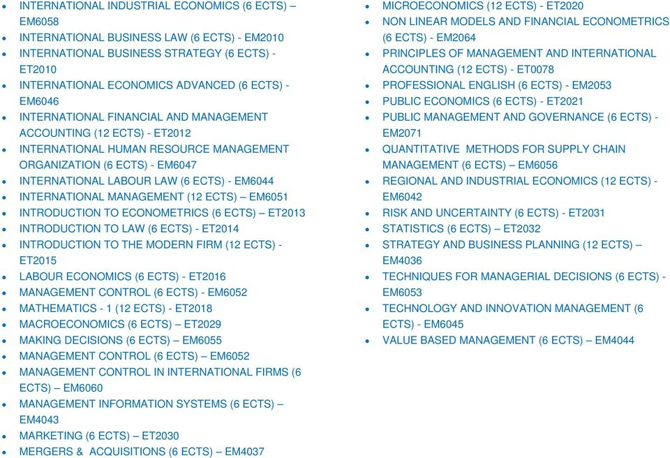 MANAGEMENT (12 ECTS) EM6051 INTRODUCTION TO ECONOMETRICS (6 ECTS) ET2013 INTRODUCTION TO LAW (6 ECTS) - ET2014 INTRODUCTION TO THE MODERN FIRM (12 ECTS) - ET2015 LABOUR ECONOMICS (6 ECTS) - ET2016