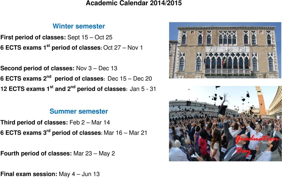 12 ECTS exams 1 st and 2 nd period of classes: Jan 5-31 Summer semester Third period of classes: Feb 2 Mar 14 6