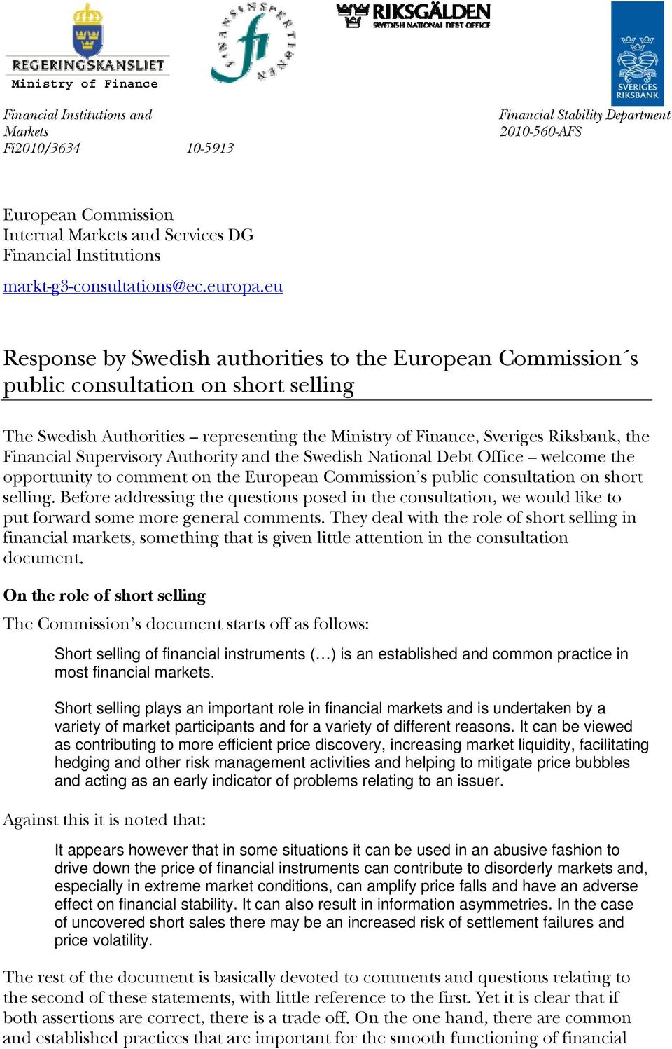 eu Response by Swedish authorities to the European Commission s public consultation on short selling The Swedish Authorities representing the Ministry of Finance, Sveriges Riksbank, the Financial
