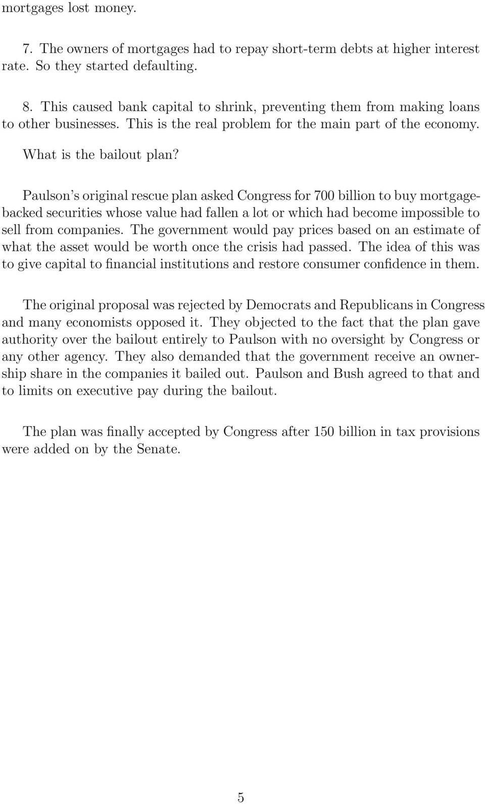 Paulson s original rescue plan asked Congress for 700 billion to buy mortgagebacked securities whose value had fallen a lot or which had become impossible to sell from companies.