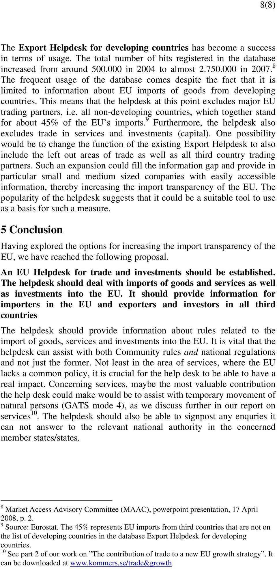 This means that the helpdesk at this point excludes major EU trading partners, i.e. all non-developing countries, which together stand for about 45% of the EU s imports.