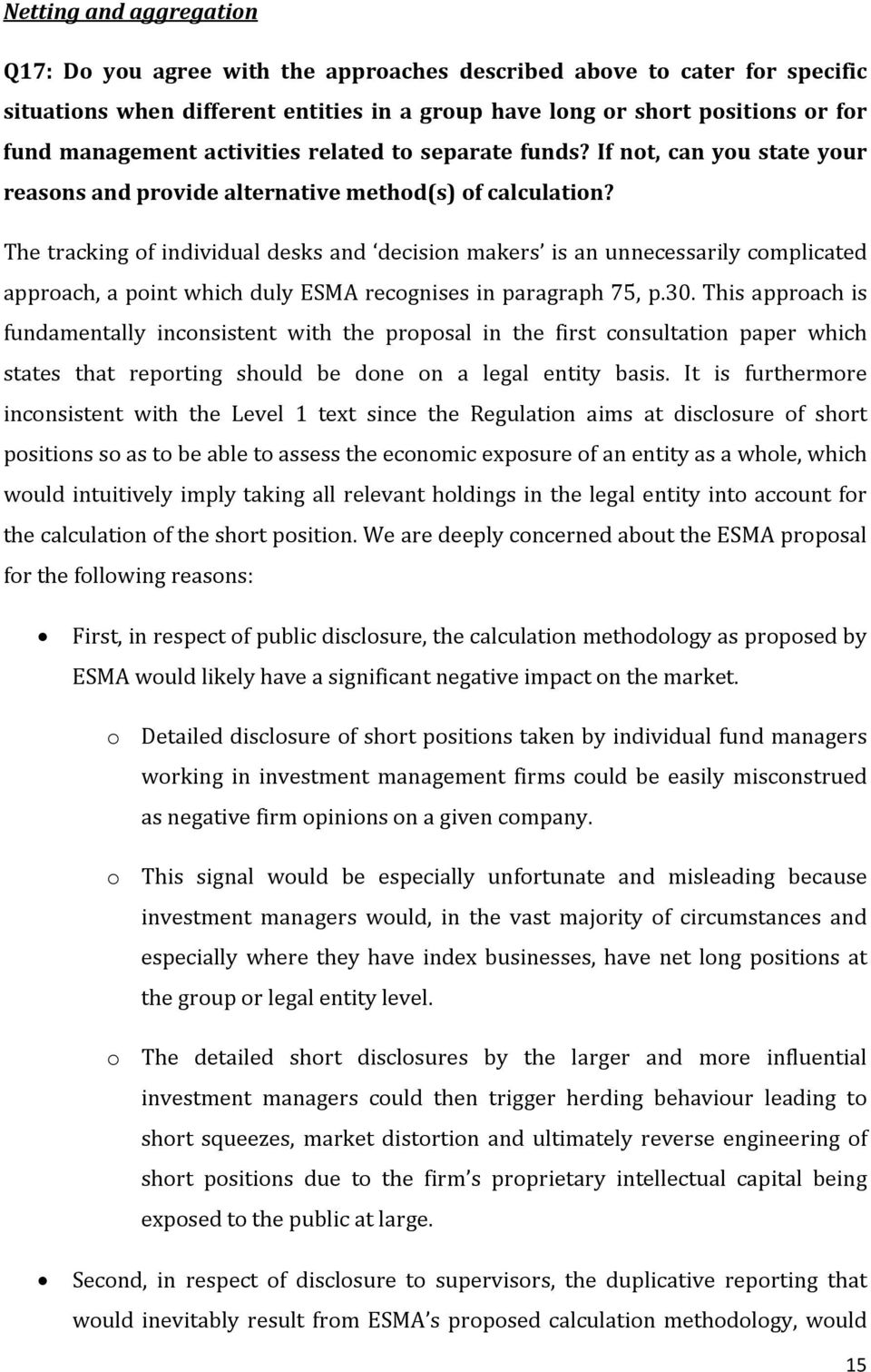 The tracking of individual desks and decision makers is an unnecessarily complicated approach, a point which duly ESMA recognises in paragraph 75, p.30.