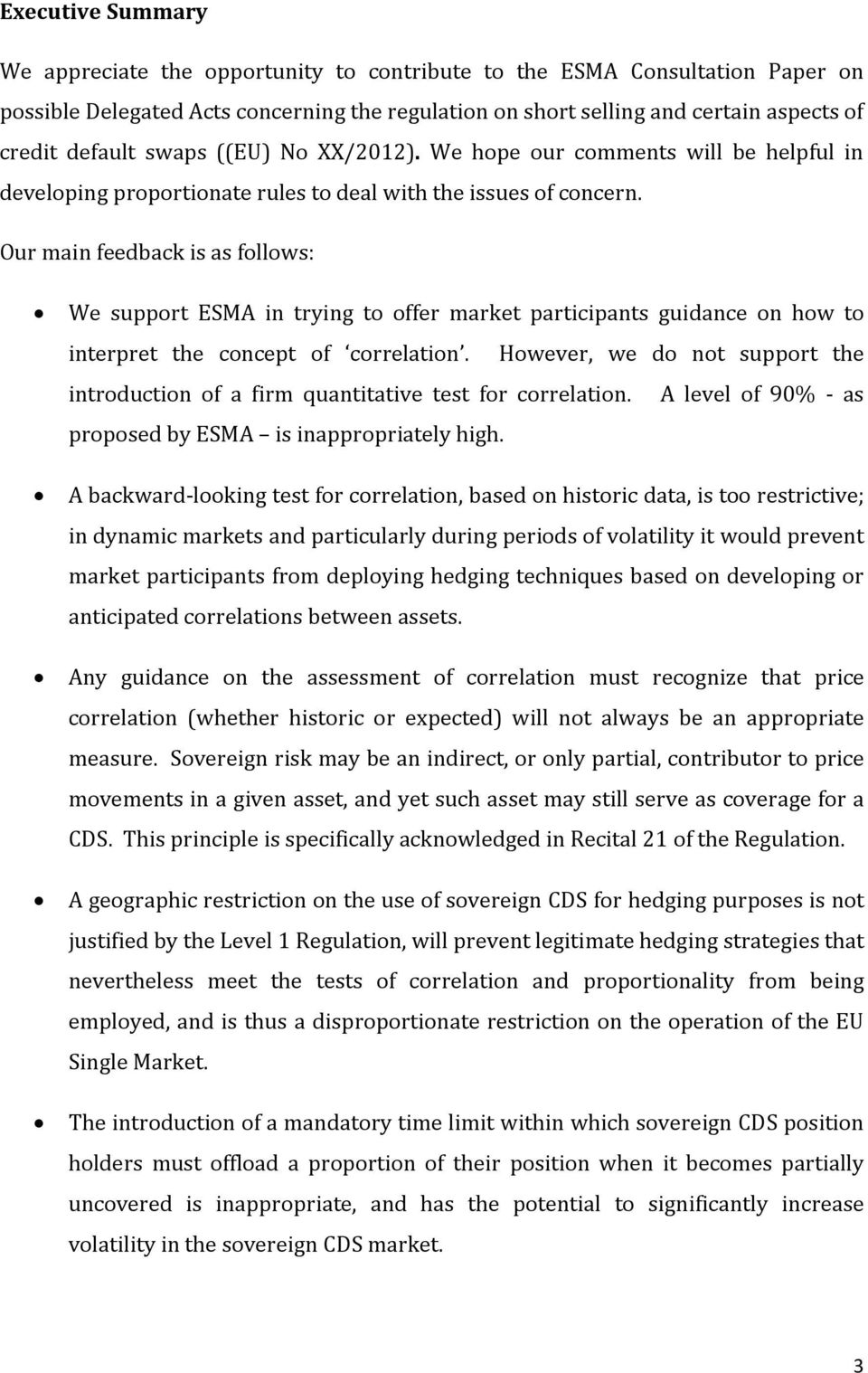 Our main feedback is as follows: We support ESMA in trying to offer market participants guidance on how to interpret the concept of correlation.