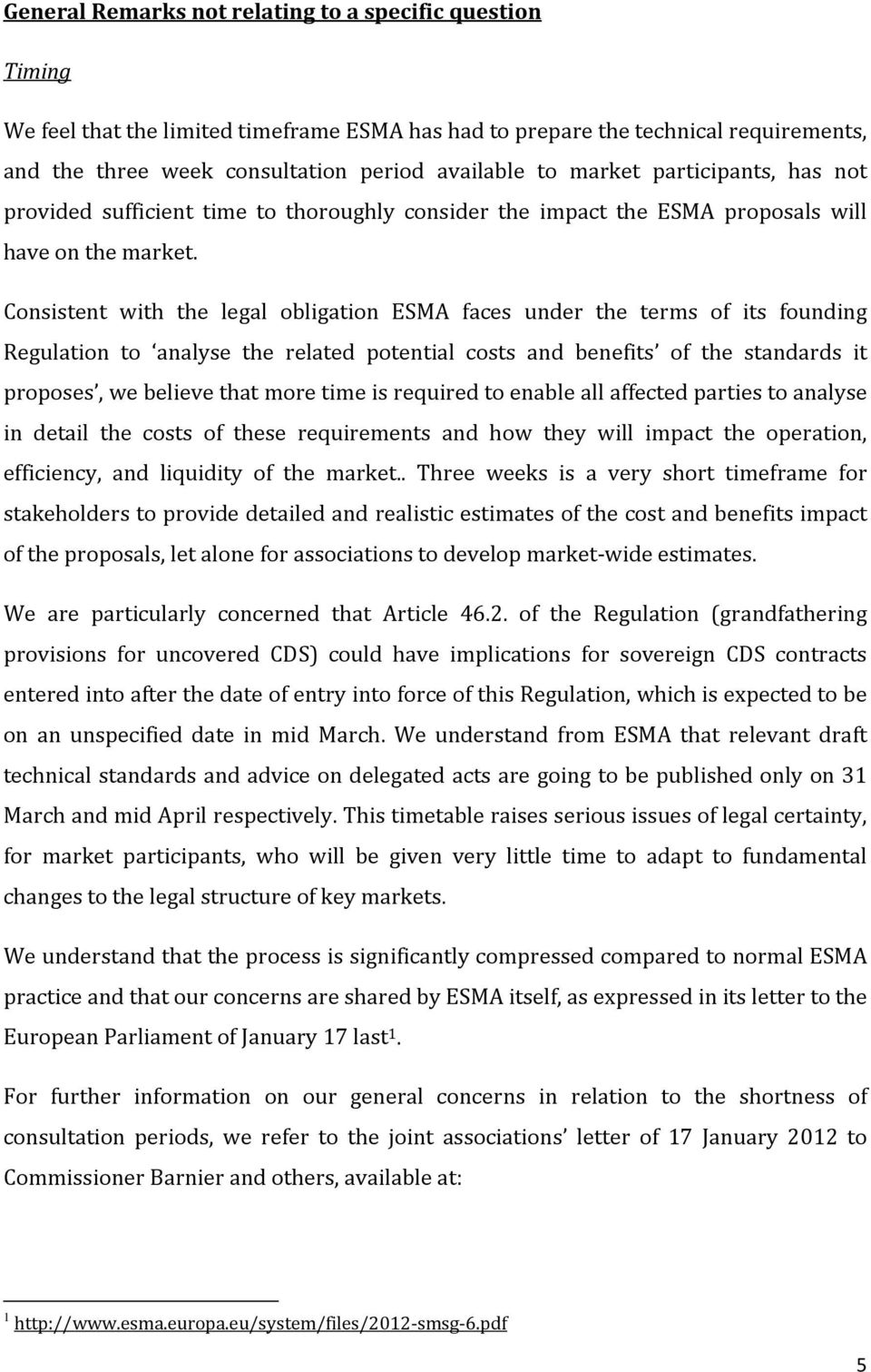 Consistent with the legal obligation ESMA faces under the terms of its founding Regulation to analyse the related potential costs and benefits of the standards it proposes, we believe that more time