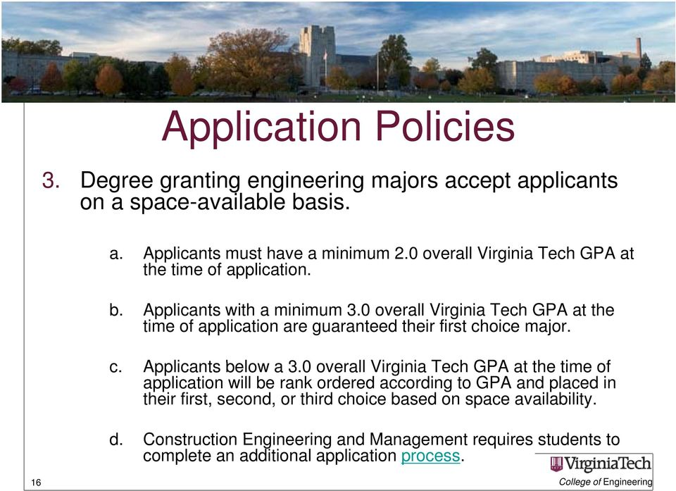 0 overall Virginia Tech GPA at the time of application are guaranteed their first choice major. c. Applicants below a 3.