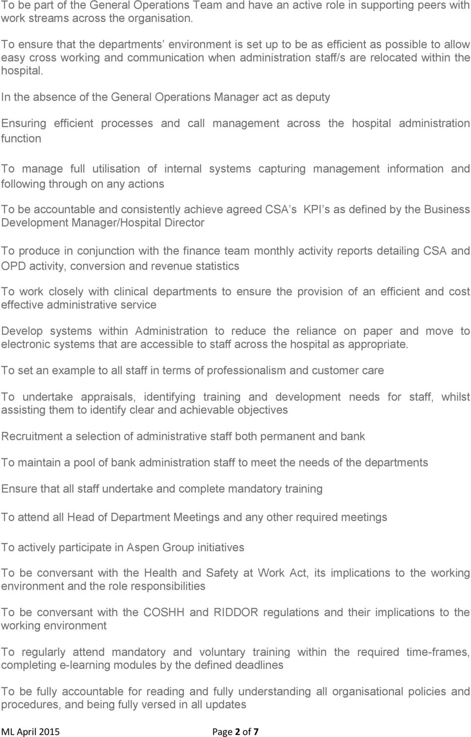 In the absence of the General Operations Manager act as deputy Ensuring efficient processes and call management across the hospital administration function To manage full utilisation of internal