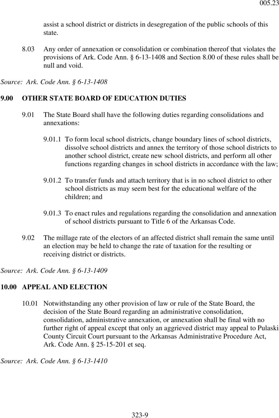 01 The State Board shall have the following duties regarding consolidations and annexations: 9.01.1 To form local school districts, change boundary lines of school districts, dissolve school