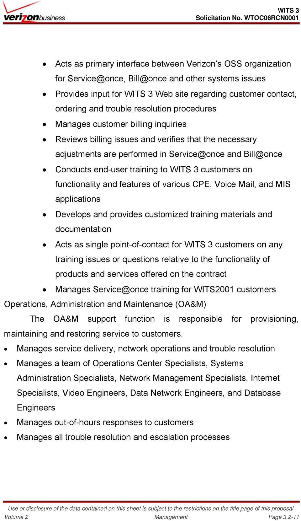 WITS 3 customers on functionality and features of various CPE, Voice Mail, and MIS applications Develops and provides customized training materials and documentation Acts as single point-of-contact