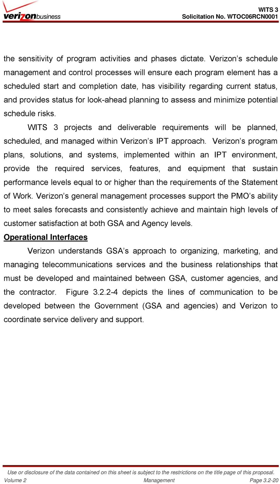 look-ahead planning to assess and minimize potential schedule risks. WITS 3 projects and deliverable requirements will be planned, scheduled, and managed within Verizon s IPT approach.