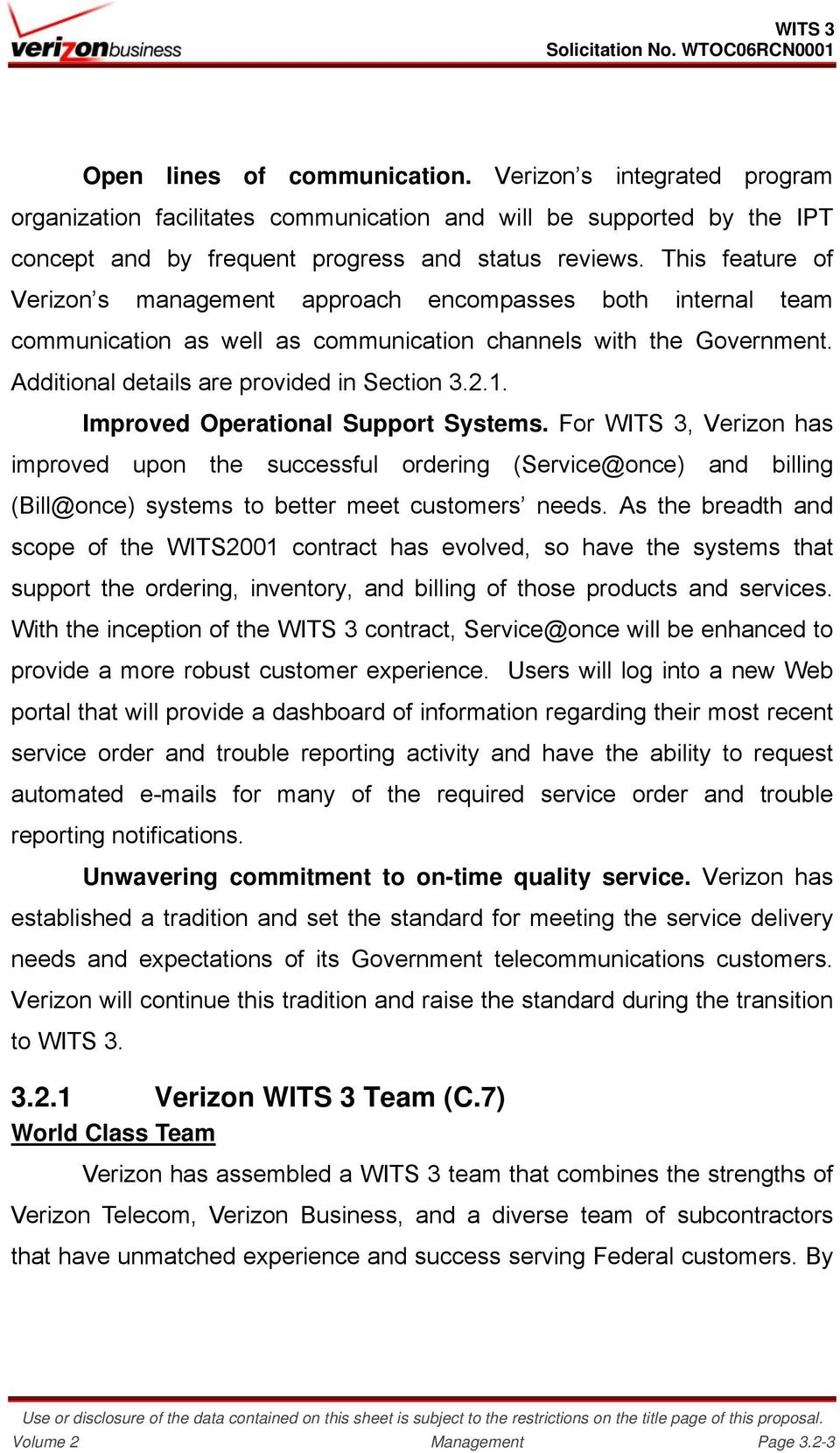Improved Operational Support Systems. For WITS 3, Verizon has improved upon the successful ordering (Service@once) and billing (Bill@once) systems to better meet customers needs.