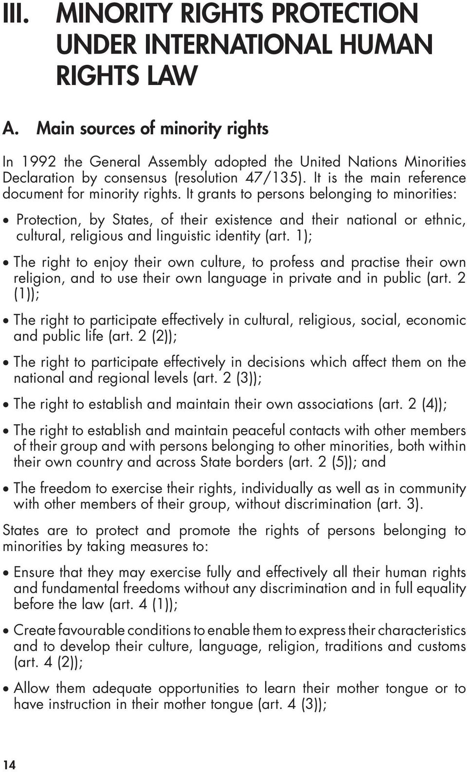 It grants to persons belonging to minorities: Protection, by States, of their existence and their national or ethnic, cultural, religious and linguistic identity (art.