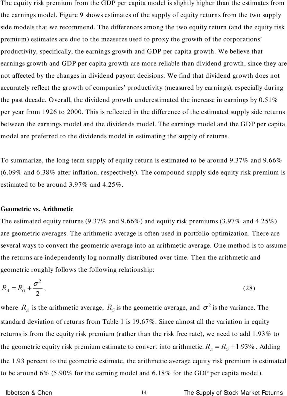 The differences among he wo equiy reurn (and he equiy risk premium) esimaes are due o he measures used o proxy he growh of he corporaions produciviy, specifically, he earnings growh and GDP per capia