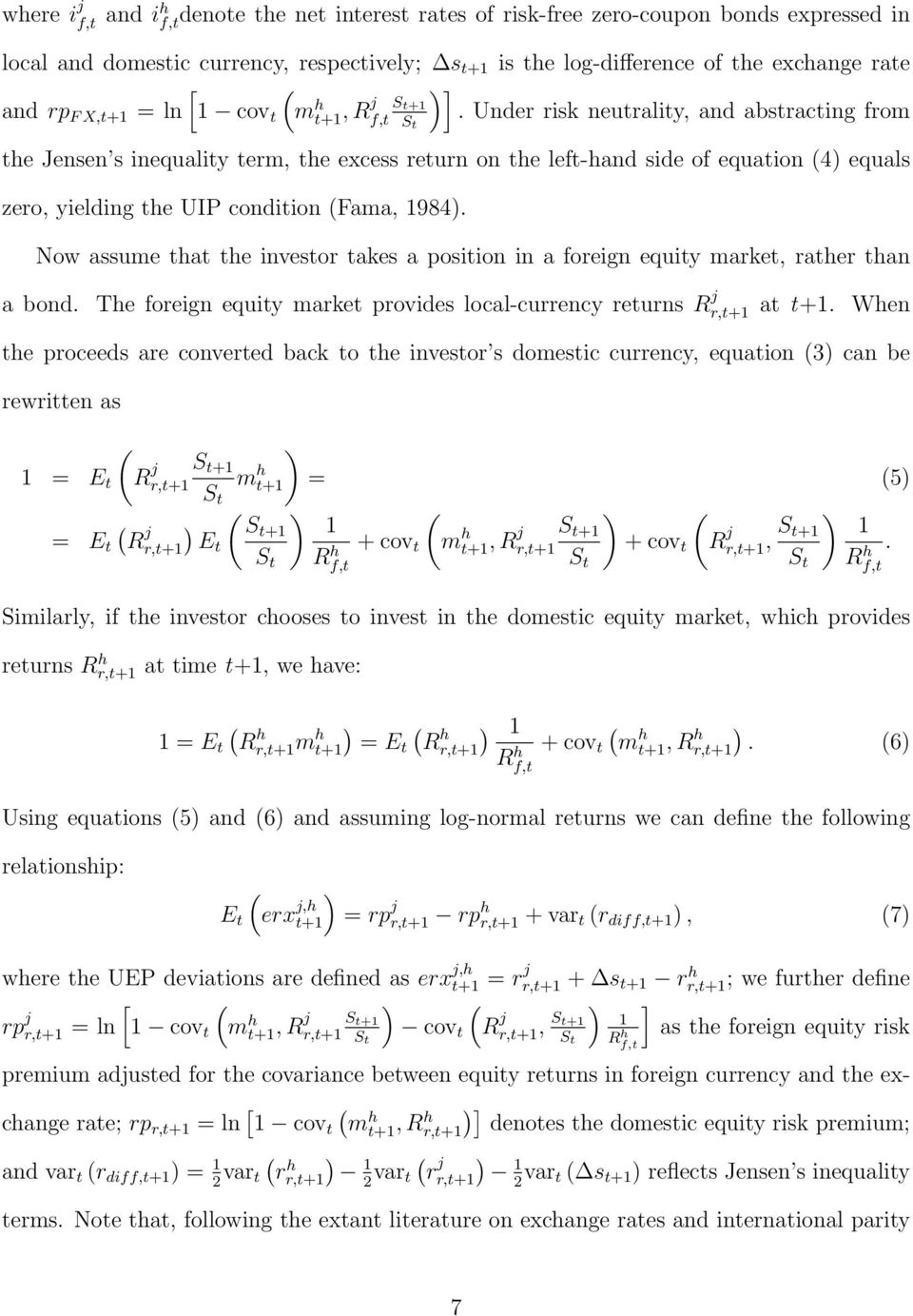 Under risk neutrality, and abstracting from the Jensen s inequality term, the excess return on the left-hand side of equation (4) equals zero, yielding the UIP condition (Fama, 1984).