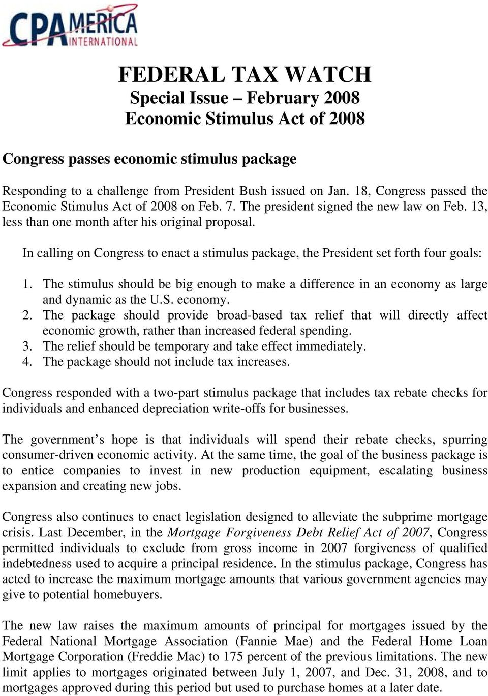 In calling on Congress to enact a stimulus package, the President set forth four goals: 1. The stimulus should be big enough to make a difference in an economy as large and dynamic as the U.S.