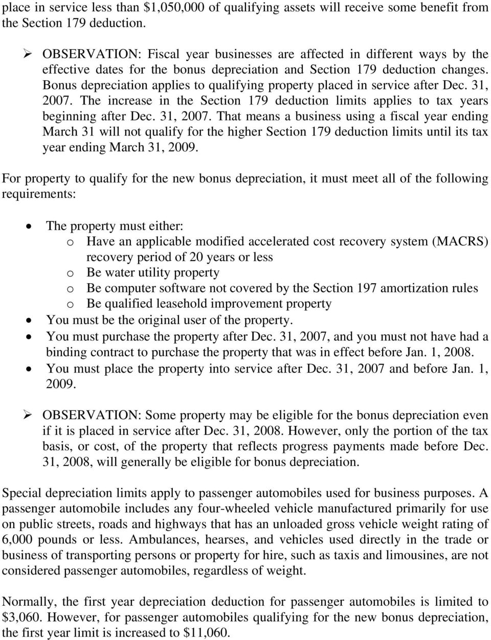 Bonus depreciation applies to qualifying property placed in service after Dec. 31, 2007.