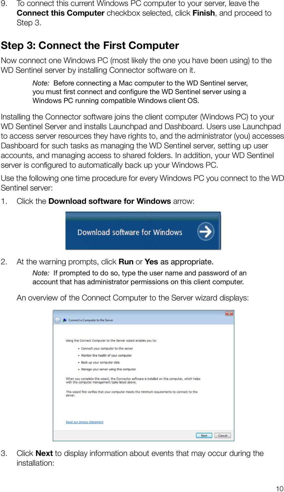 Note: Before connecting a Mac computer to the WD Sentinel server, you must first connect and configure the WD Sentinel server using a Windows PC running compatible Windows client OS.