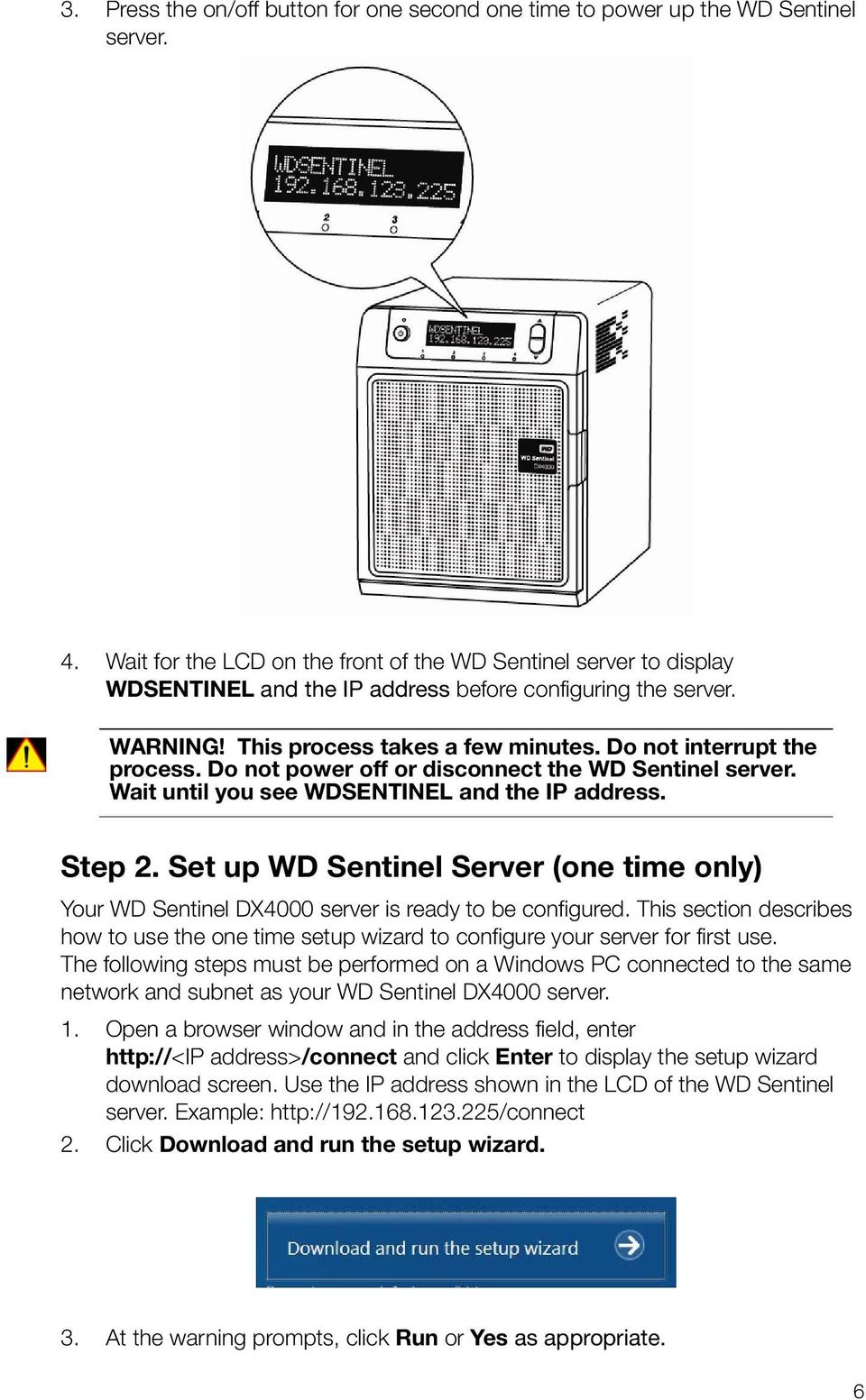 Do not power off or disconnect the WD Sentinel server. Wait until you see WDSENTINEL and the IP address. Step 2.