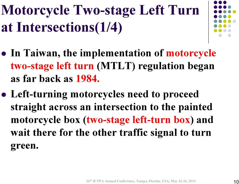 Left-turning motorcycles need to proceed straight across an intersection to the painted motorcycle box