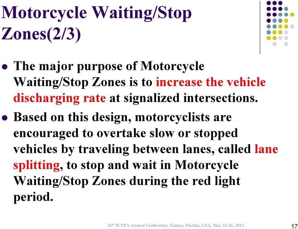Based on this design, motorcyclists are encouraged to overtake slow or stopped vehicles by traveling between
