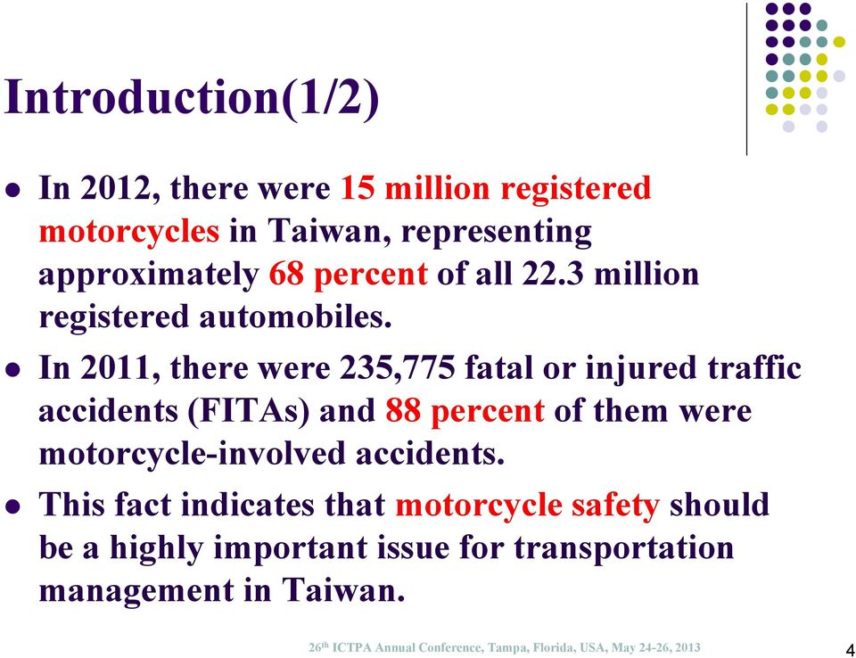In 2011, there were 235,775 fatal or injured traffic accidents (FITAs) and 88 percent of them were motorcycle-involved