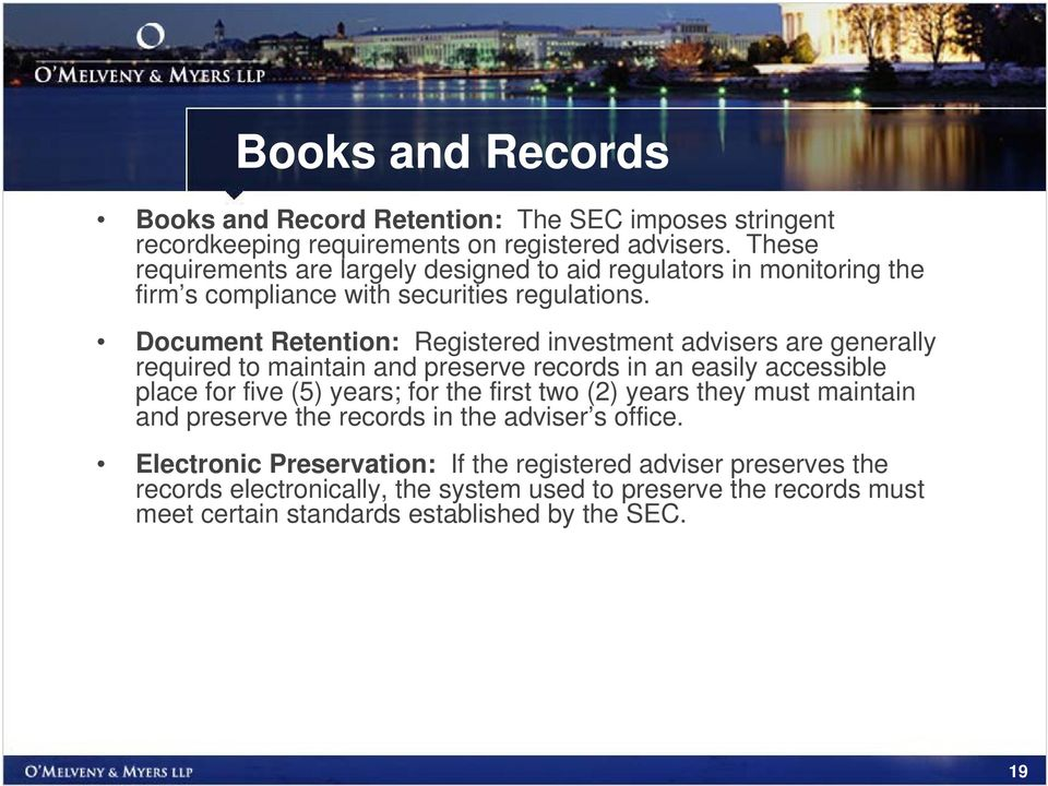 Document Retention: Registered investment advisers are generally required to maintain and preserve records in an easily accessible place for five (5) years; for the first