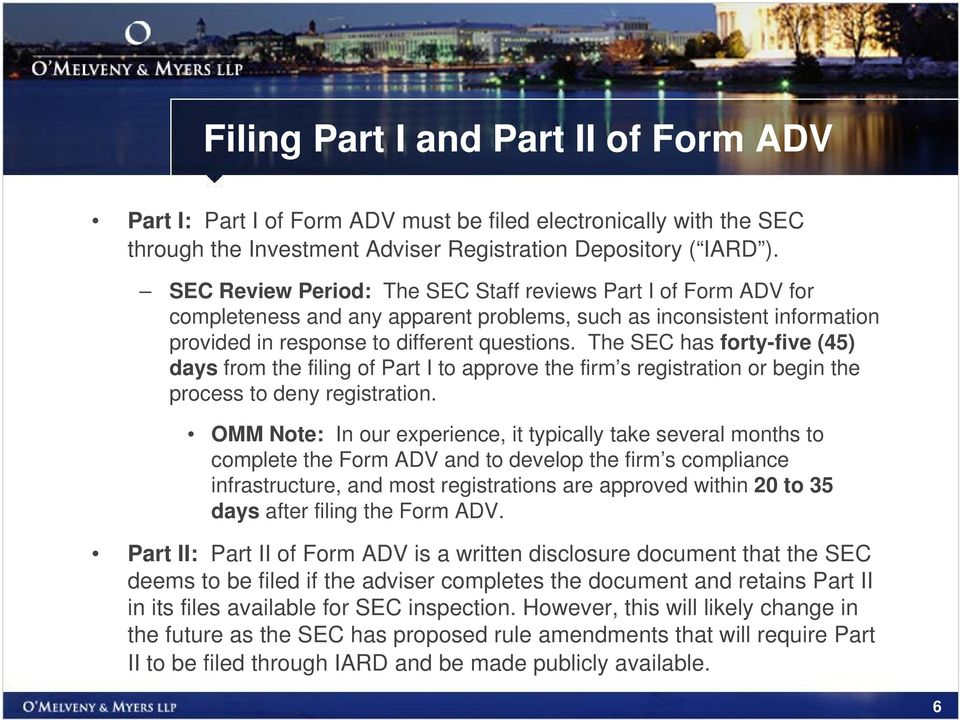 The SEC has forty-five (45) days from the filing of Part I to approve the firm s registration or begin the process to deny registration.