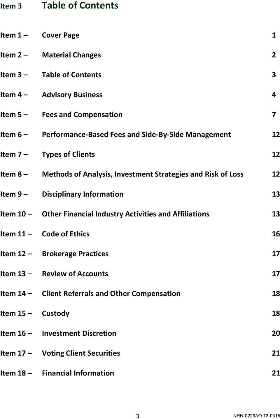 Disciplinary Information 13 Item 10 Other Financial Industry Activities and Affiliations 13 Item 11 Code of Ethics 16 Item 12 Brokerage Practices 17 Item 13 Review of