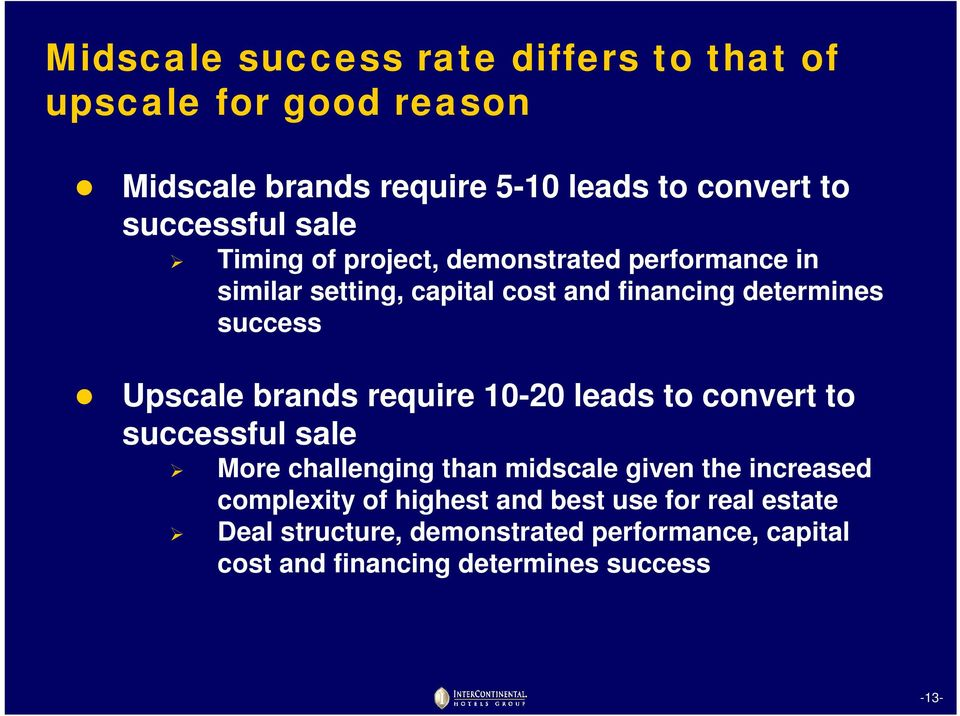 brands require 10-20 leads to convert to successful sale More challenging than midscale given the increased complexity of