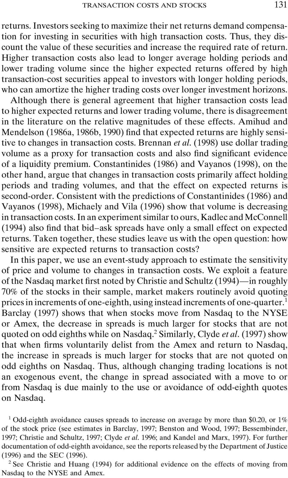 Higher transaction costs also lead to longer average holding periods and lower trading volume since the higher expected returns offered by high transaction-cost securities appeal to investors with