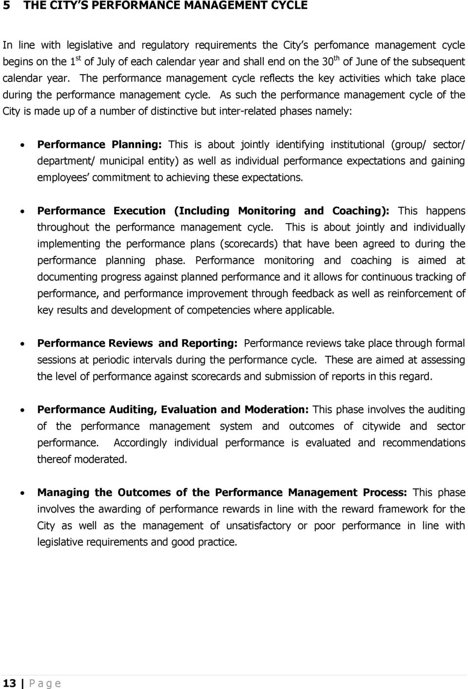 As such the performance management cycle of the City is made up of a number of distinctive but inter-related phases namely: Performance Planning: This is about jointly identifying institutional