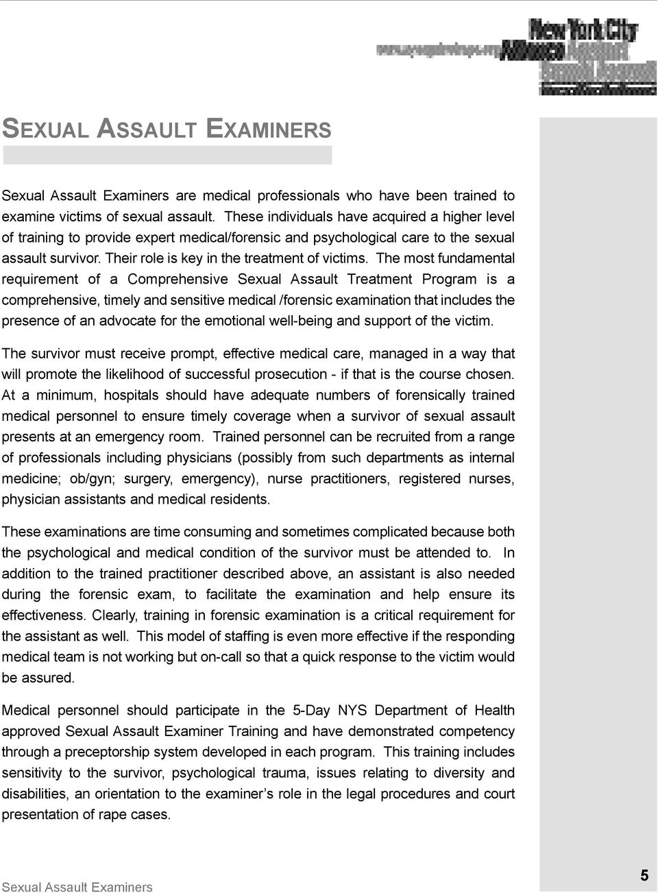 The most fundamental requirement of a Comprehensive Sexual Assault Treatment Program is a comprehensive, timely and sensitive medical /forensic examination that includes the presence of an advocate