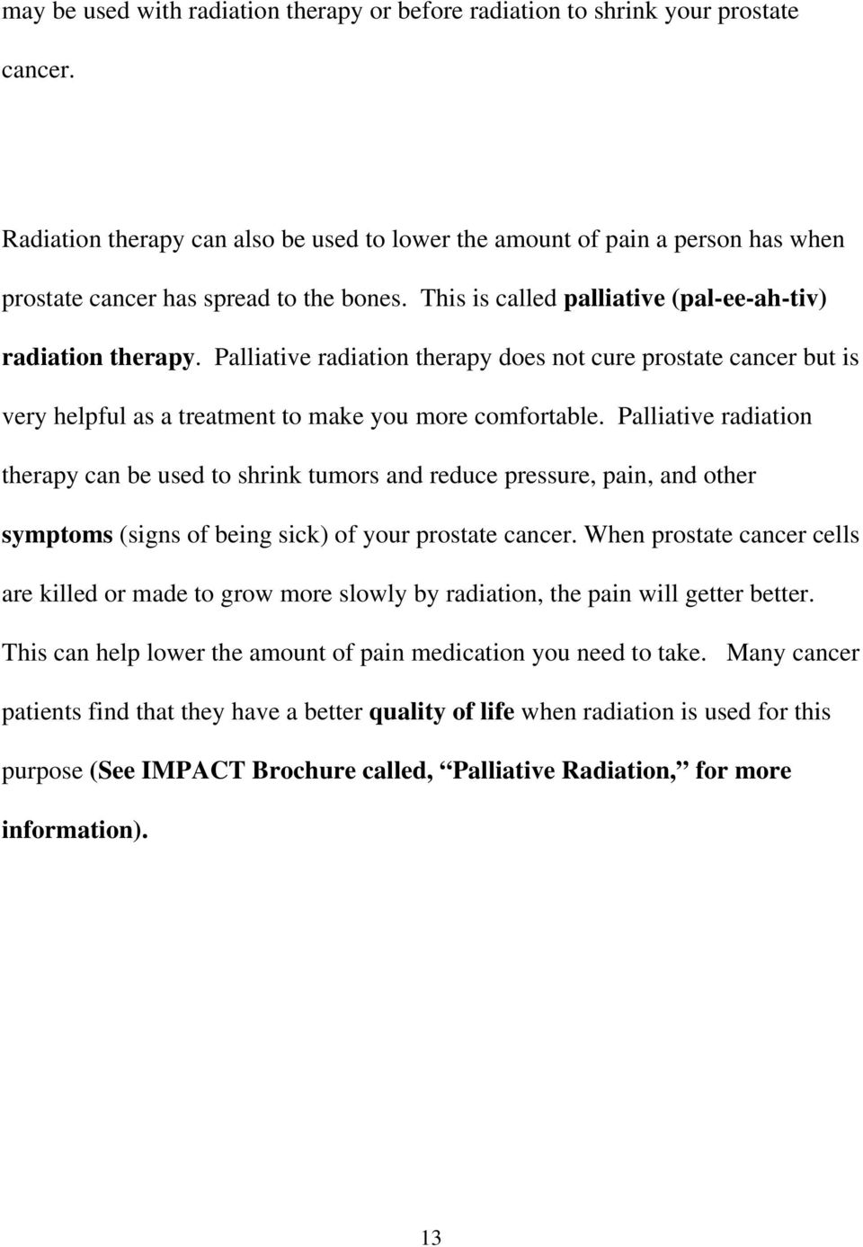Palliative radiation therapy does not cure prostate cancer but is very helpful as a treatment to make you more comfortable.