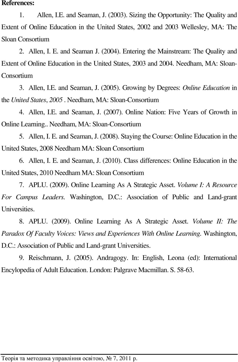 (2005). Growing by Degrees: Online Education in the United States, 2005. Needham, MA: Sloan-Consortium 4. Allen, I.E. and Seaman, J. (2007). Online Nation: Five Years of Growth in Online Learning.