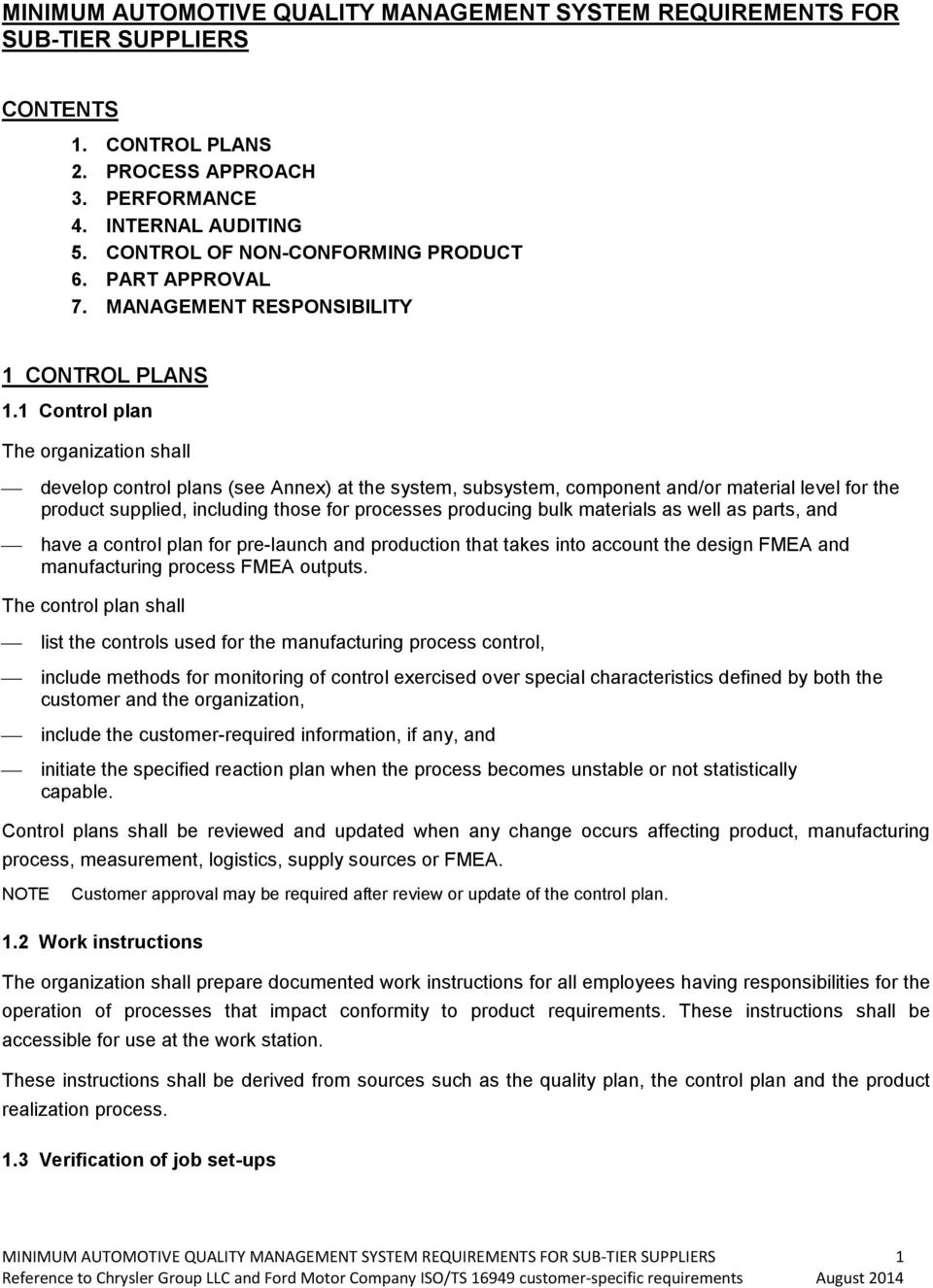 1 Control plan The organization shall develop control plans (see Annex) at the system, subsystem, component and/or material level for the product supplied, including those for processes producing