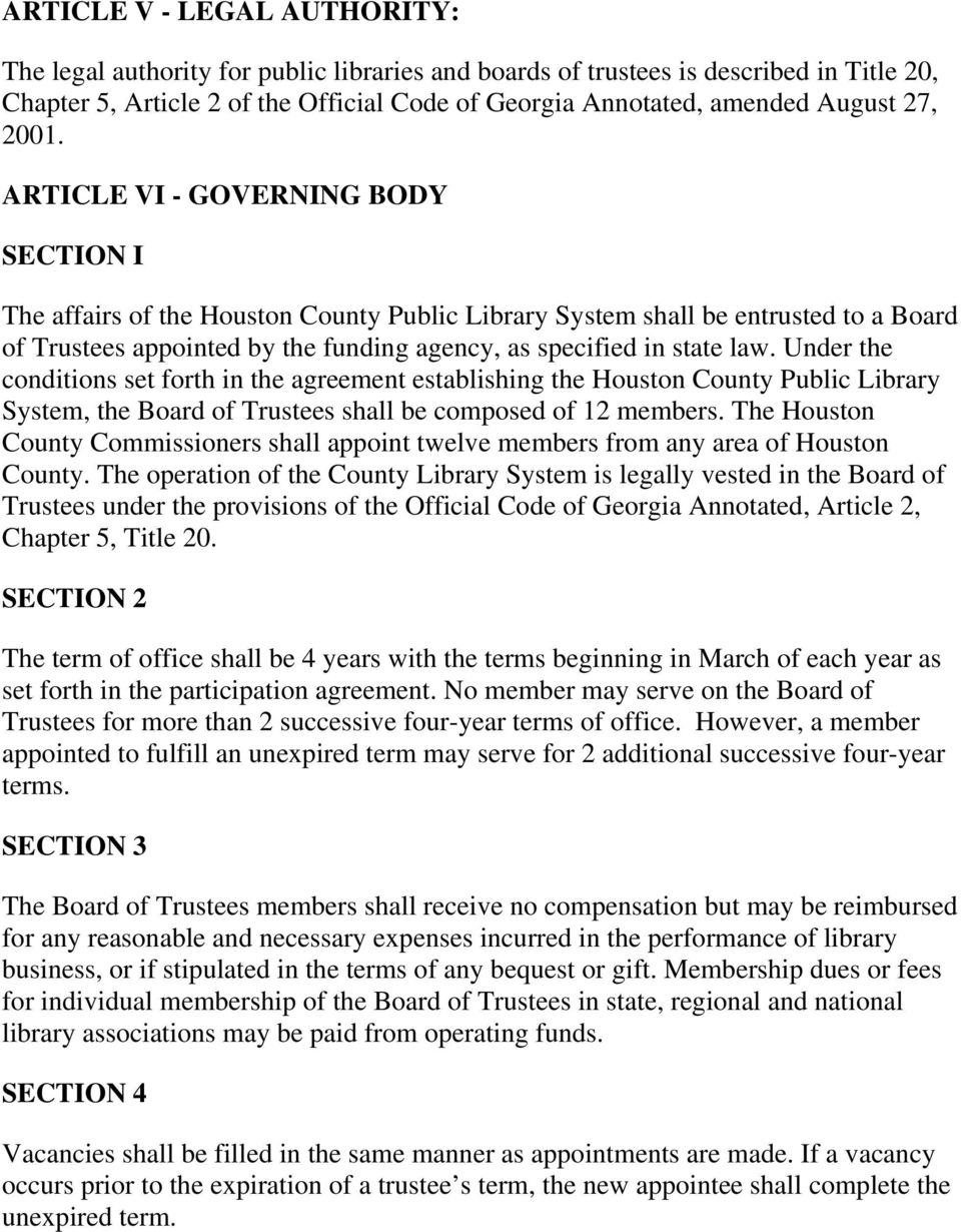 ARTICLE VI - GOVERNING BODY SECTION I The affairs of the Houston County Public Library System shall be entrusted to a Board of Trustees appointed by the funding agency, as specified in state law.