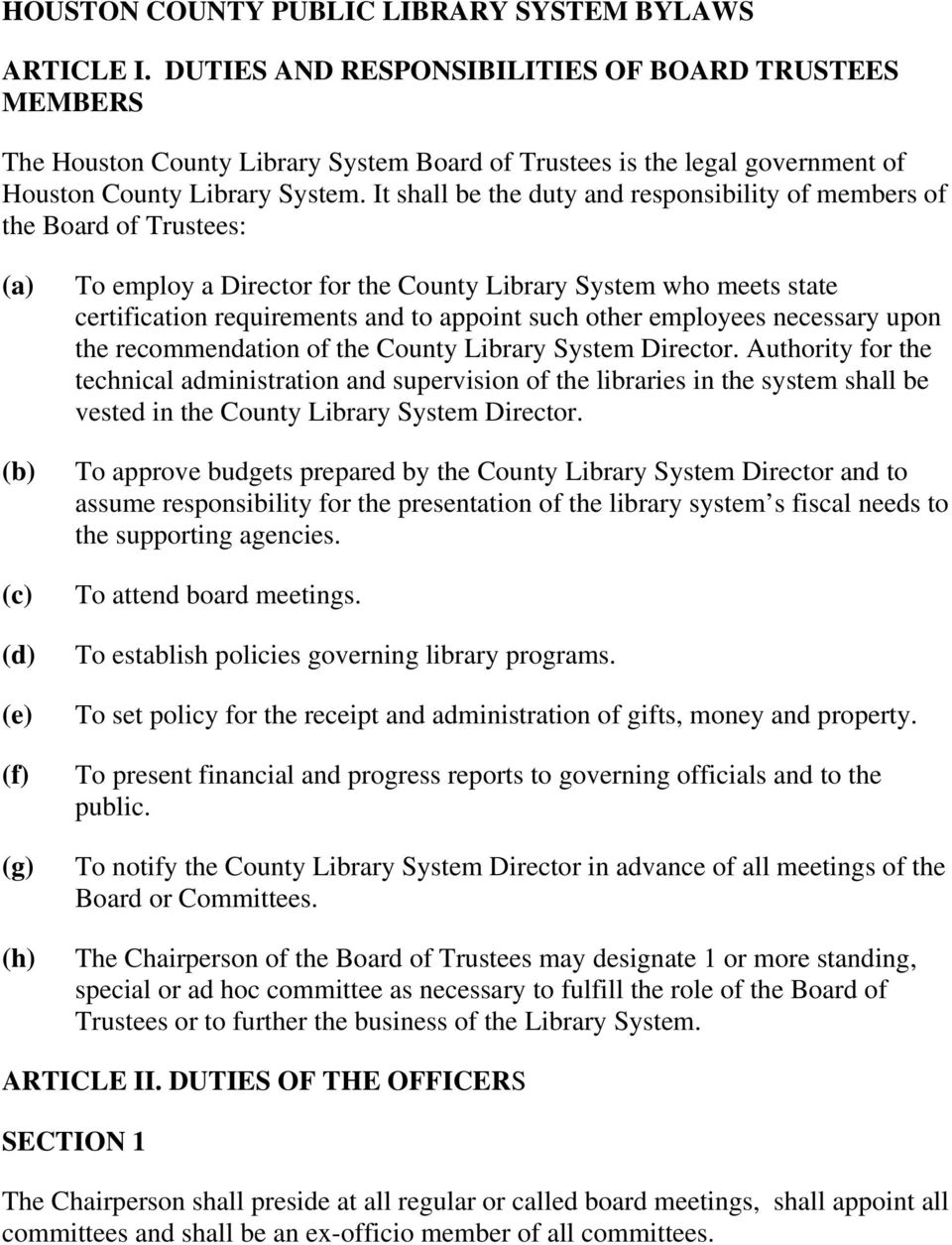 It shall be the duty and responsibility of members of the Board of Trustees: (a) (b) (c) (d) (e) (f) (g) (h) To employ a Director for the County Library System who meets state certification