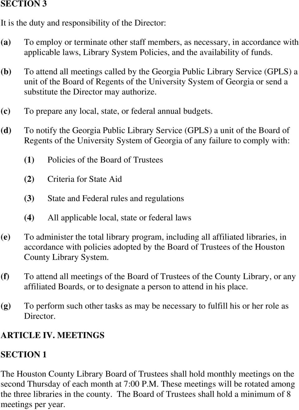 To attend all meetings called by the Georgia Public Library Service (GPLS) a unit of the Board of Regents of the University System of Georgia or send a substitute the Director may authorize.