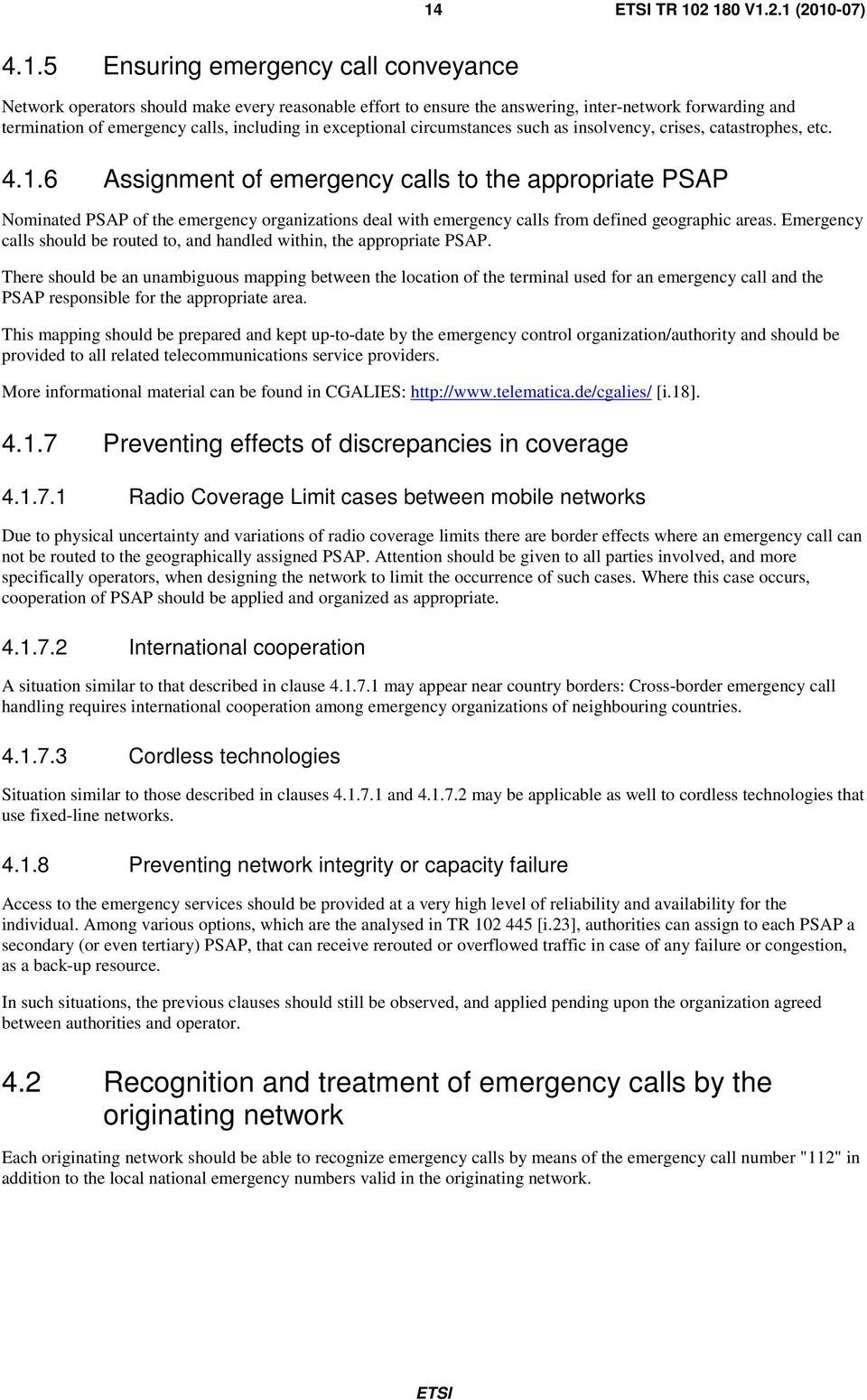 6 Assignment of emergency calls to the appropriate PSAP Nominated PSAP of the emergency organizations deal with emergency calls from defined geographic areas.