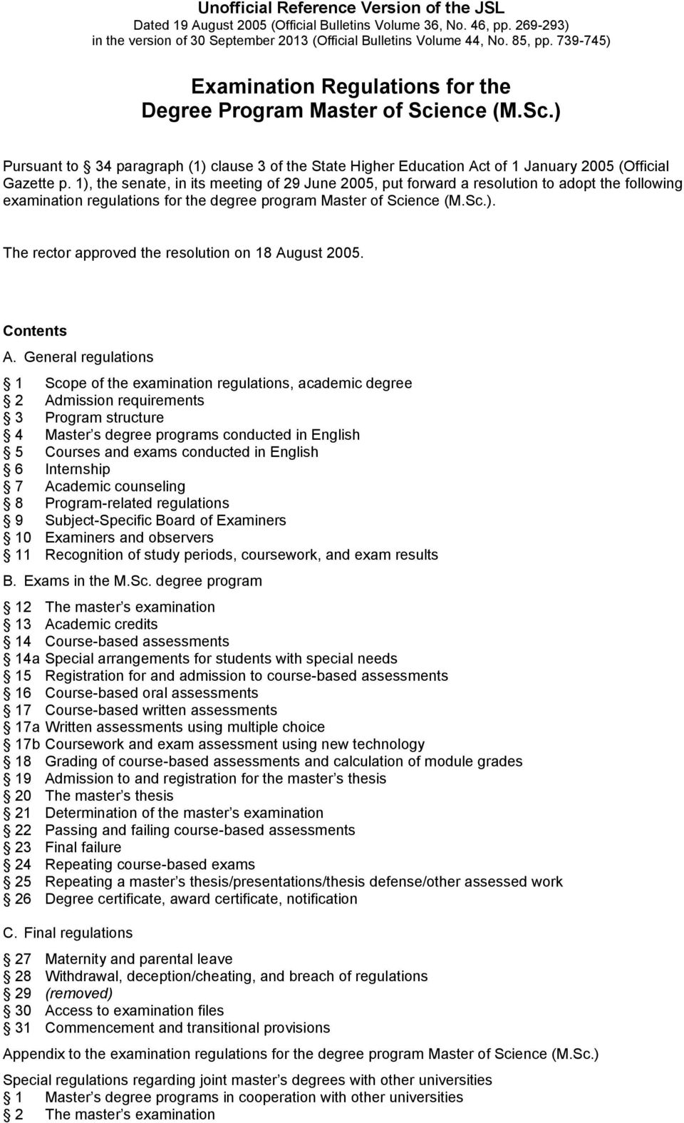 1), the senate, in its meeting of 29 June 2005, put forward a resolution to adopt the following examination regulations for the degree program Master of Science (M.Sc.). The rector approved the resolution on 18 August 2005.