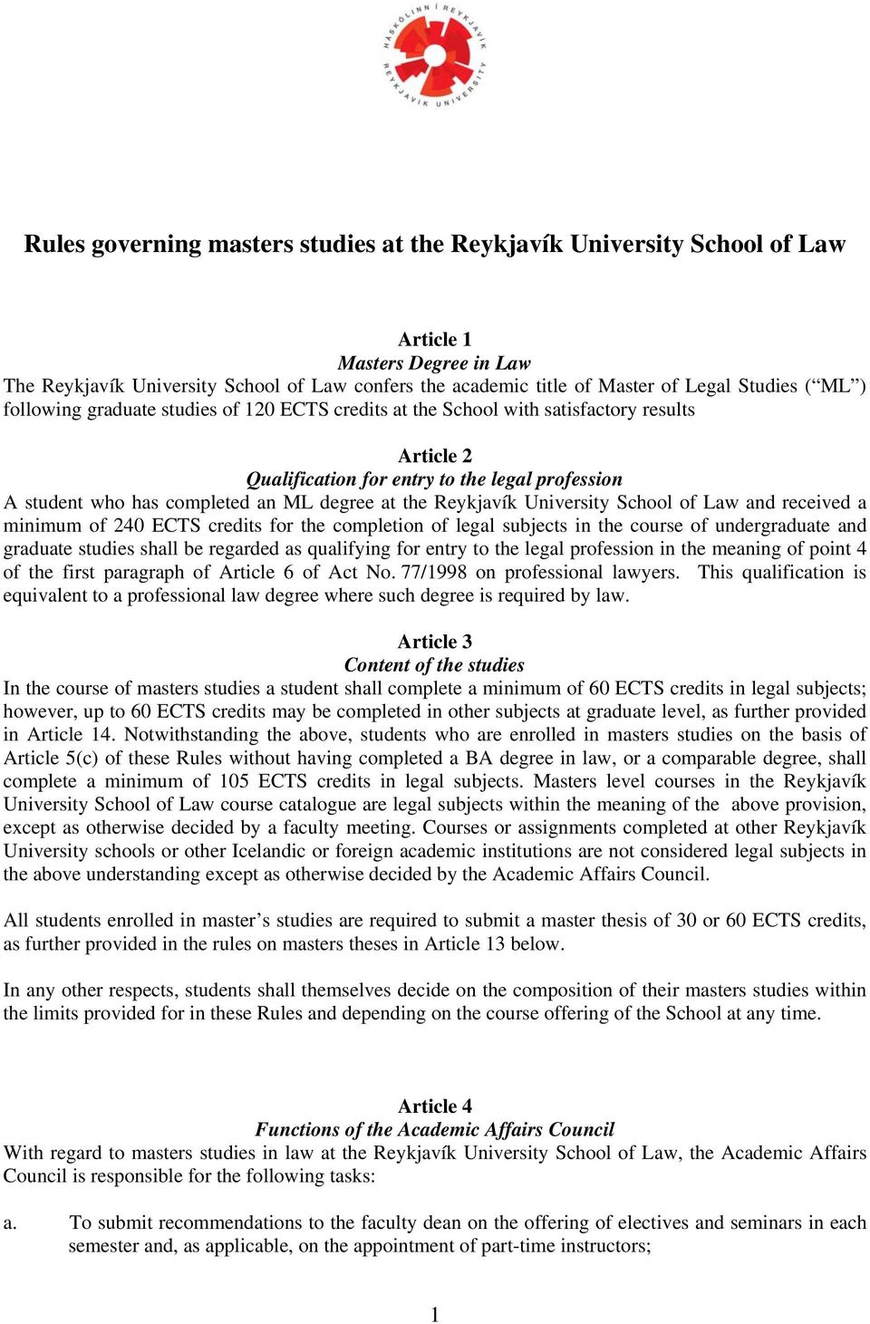 Reykjavík University School of Law and received a minimum of 240 ECTS credits for the completion of legal subjects in the course of undergraduate and graduate studies shall be regarded as qualifying