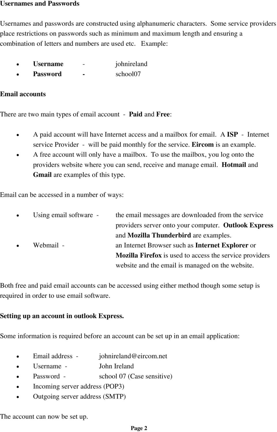 Example: Username - johnireland Password - school07 Email accounts There are two main types of email account - Paid and Free: A paid account will have Internet access and a mailbox for email.